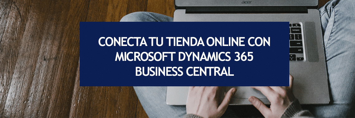 Ecommerce: conecta tu tienda online con Microsoft Dynamics 365 Business Central